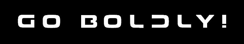 Go Boldly